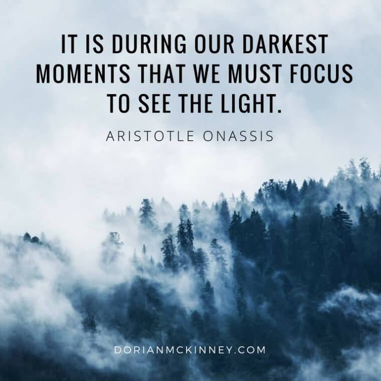 It is during our darkest moments that we must focus to see the light. - Aristotle Onassis